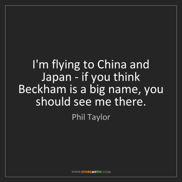 Phil Taylor: I'm flying to China and Japan - if you think Beckham...