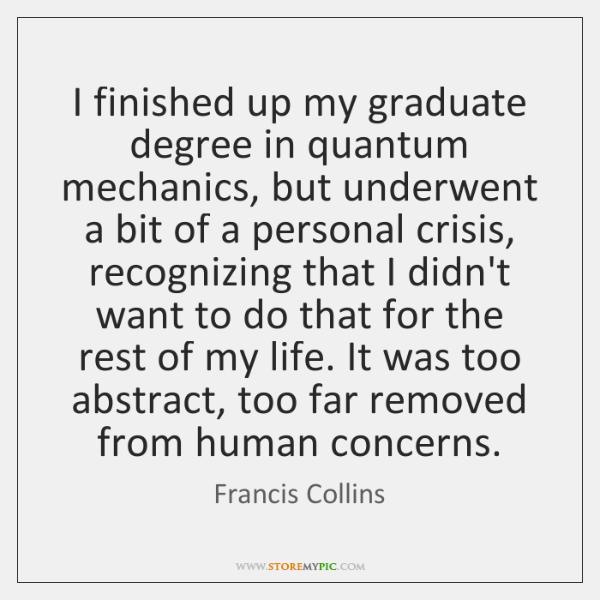 I finished up my graduate degree in quantum mechanics, but underwent a ...