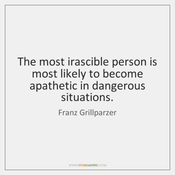 The most irascible person is most likely to become apathetic in dangerous ...