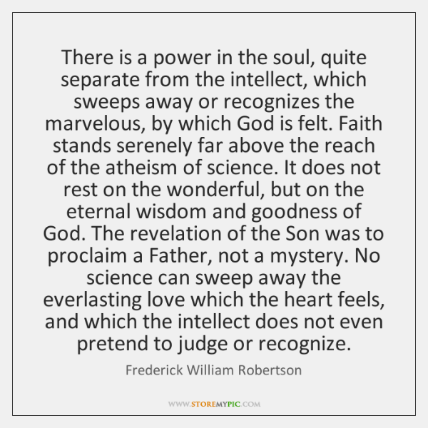 There is a power in the soul, quite separate from the intellect, ...