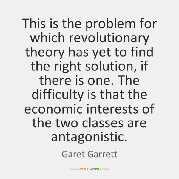 This is the problem for which revolutionary theory has yet to find ...