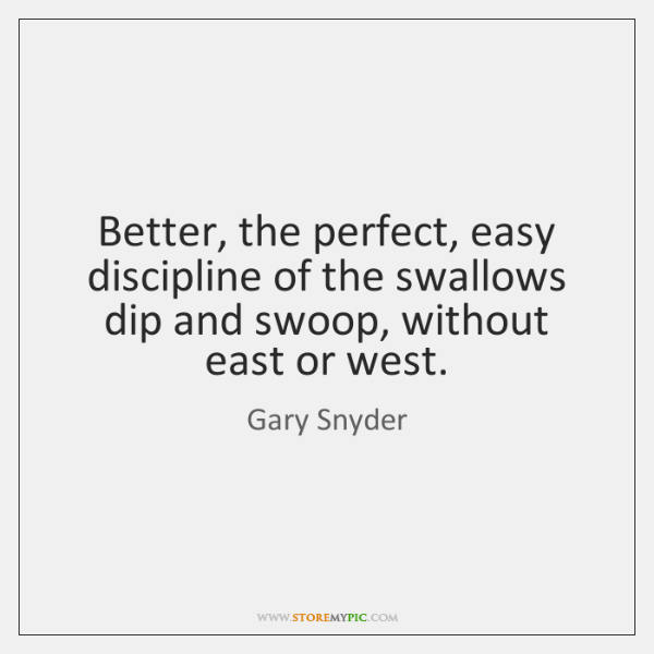Better, the perfect, easy discipline of the swallows dip and swoop, without ...