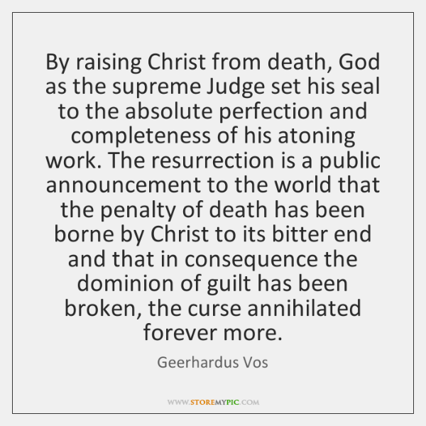 By raising Christ from death, God as the supreme Judge set his ...