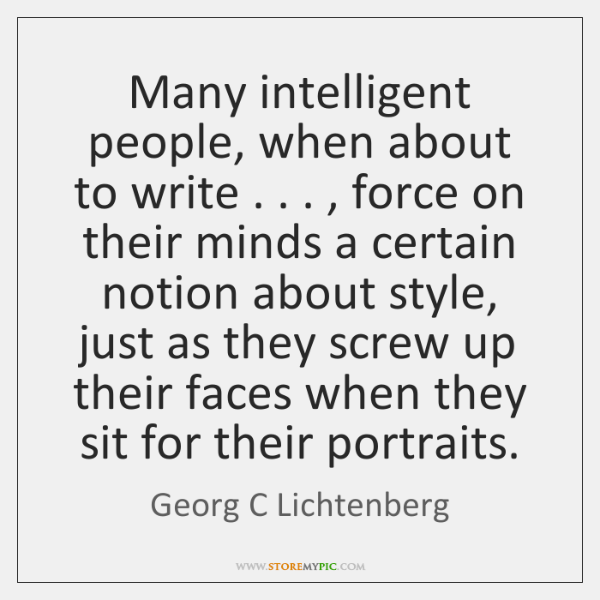 Many intelligent people, when about to write . . . , force on their minds a ...