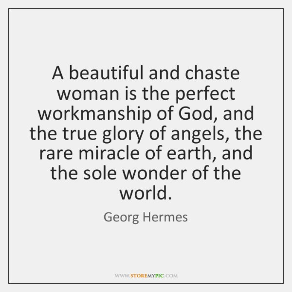 A beautiful and chaste woman is the perfect workmanship of God, and ...