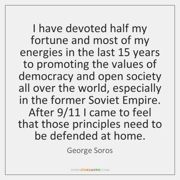 I have devoted half my fortune and most of my energies in ...