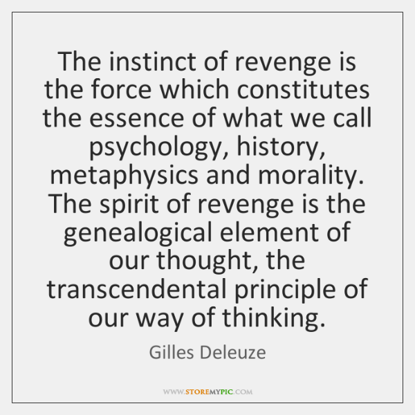 The instinct of revenge is the force which constitutes the essence of ...