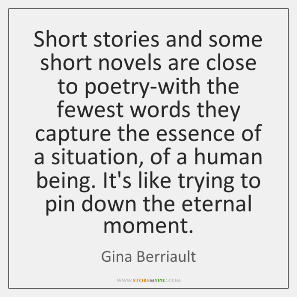 Short stories and some short novels are close to poetry-with the fewest ...