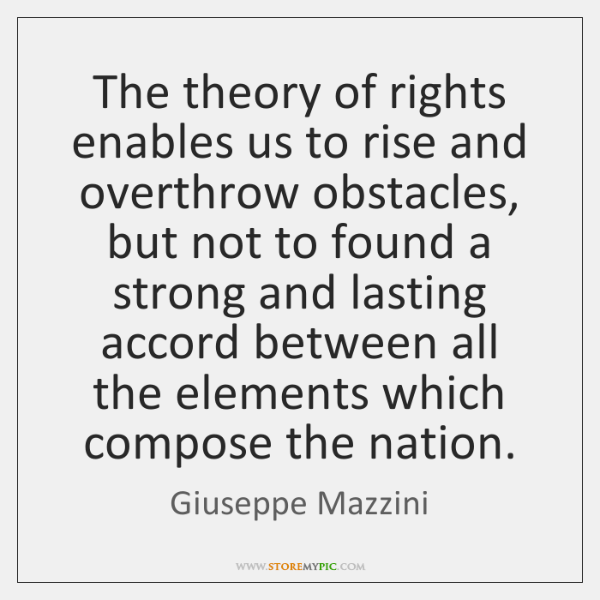 The theory of rights enables us to rise and overthrow obstacles, but ...