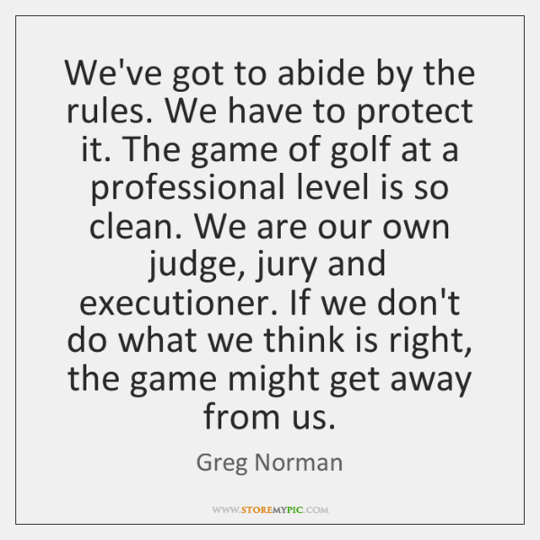 We've got to abide by the rules. We have to protect it. ...