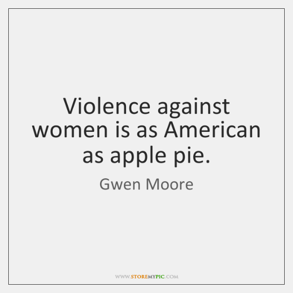 Violence against women is as American as apple pie.
