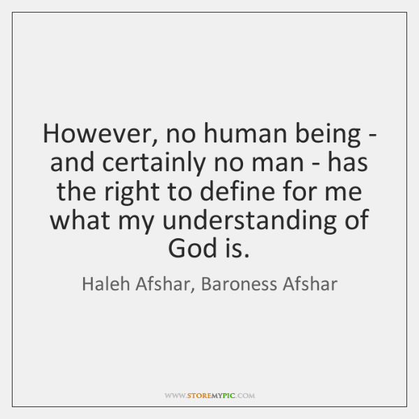 However, no human being - and certainly no man - has the ...