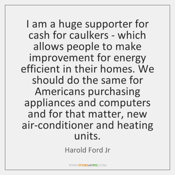 I am a huge supporter for cash for caulkers - which allows ...