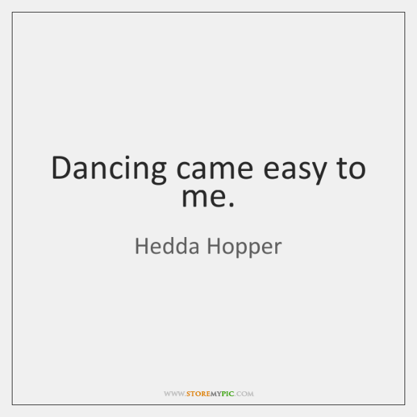 Dancing came easy to me.