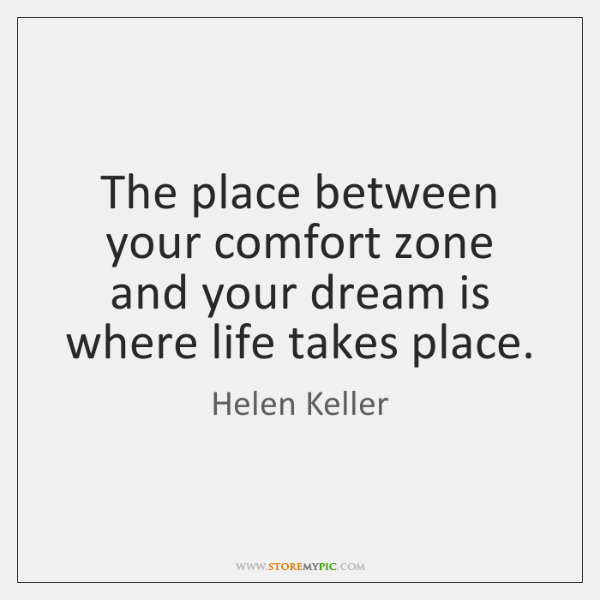 The place between your comfort zone and your dream is where life ...
