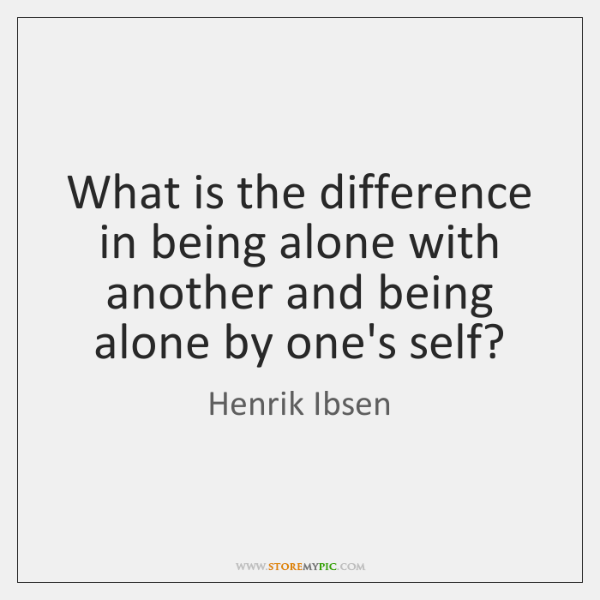 What is the difference in being alone with another and being alone ...