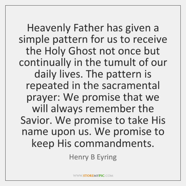 Heavenly Father has given a simple pattern for us to receive the ...