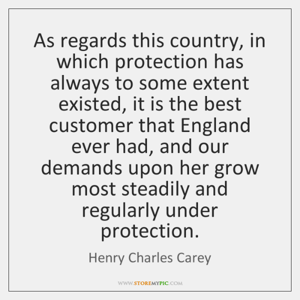 As regards this country, in which protection has always to some extent ...