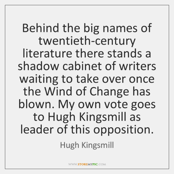 Behind the big names of twentieth-century literature there stands a shadow cabinet ...