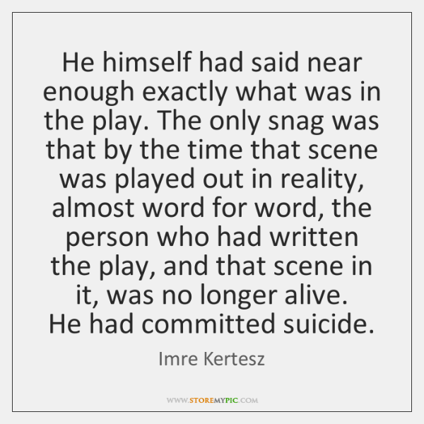 He himself had said near enough exactly what was in the play. ...