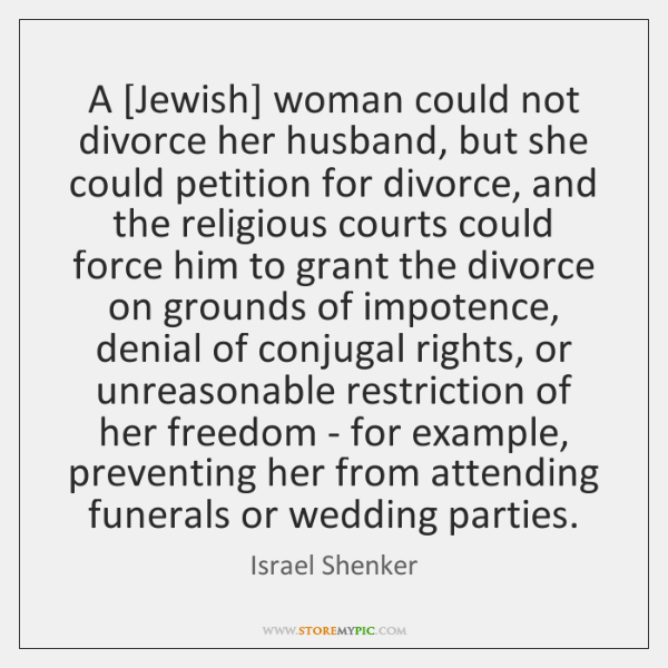 A [Jewish] woman could not divorce her husband, but she could petition ...