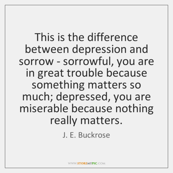 This is the difference between depression and sorrow - sorrowful, you are ...