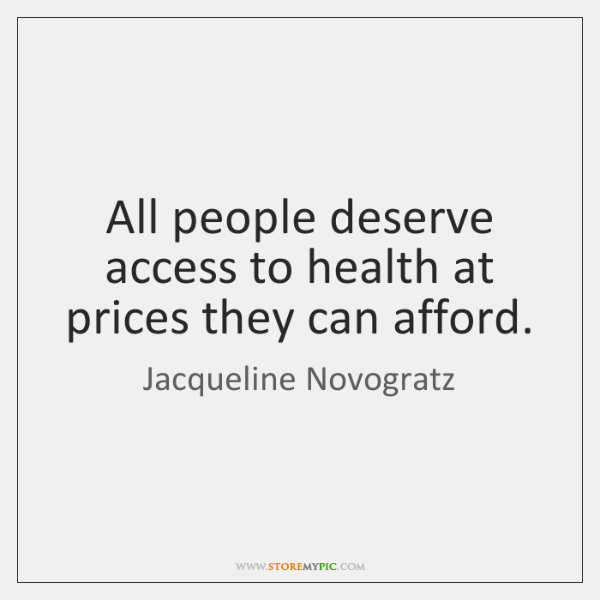 All people deserve access to health at prices they can afford.