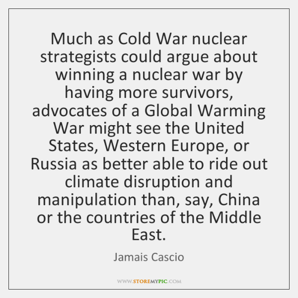 Much as Cold War nuclear strategists could argue about winning a nuclear ...