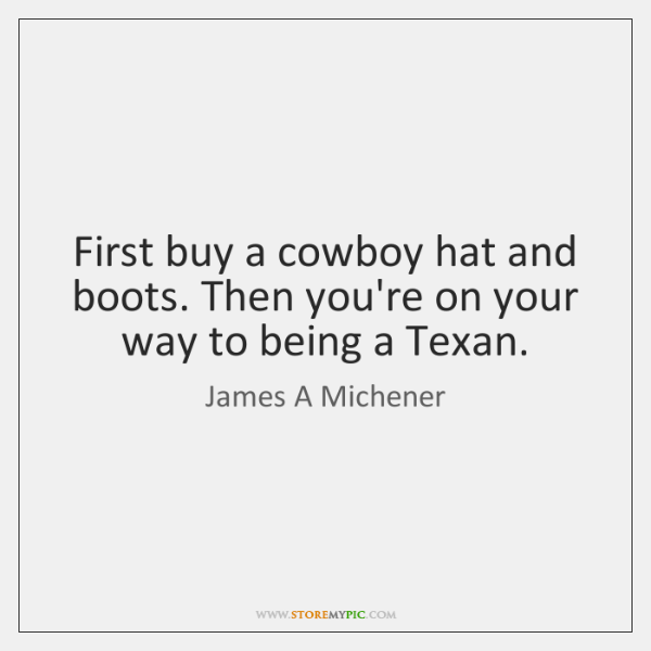First buy a cowboy hat and boots. Then you're on your way ...