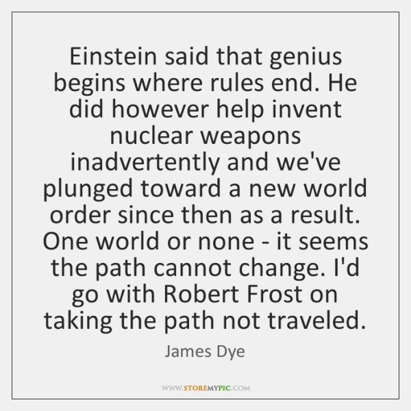 Einstein said that genius begins where rules end. He did however help ...