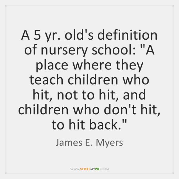 A 5 yr. old's definition of nursery school: