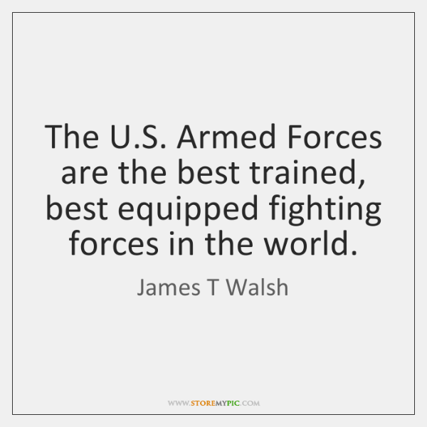The U.S. Armed Forces are the best trained, best equipped fighting ...