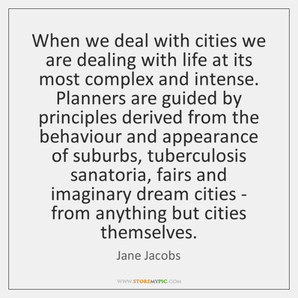 When we deal with cities we are dealing with life at its ...