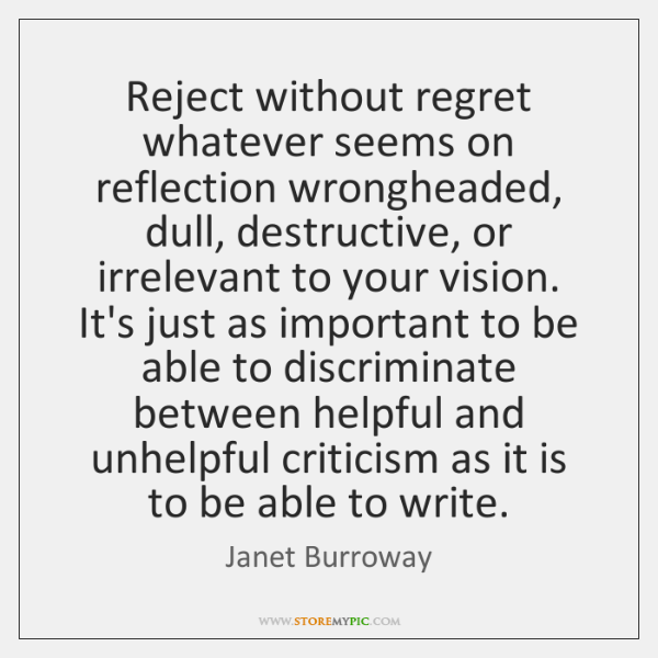 Reject without regret whatever seems on reflection wrongheaded, dull, destructive, or irrelevant ...