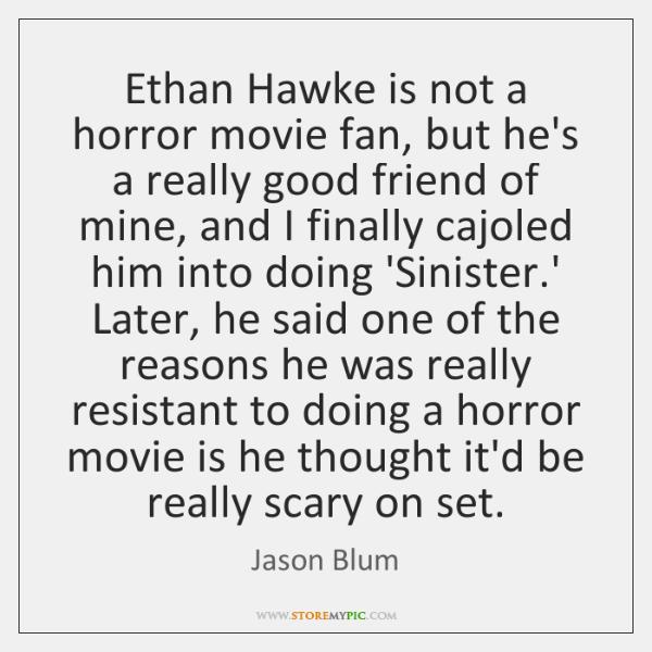 Ethan Hawke is not a horror movie fan, but he's a really ...