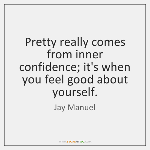 Pretty really comes from inner confidence; it's when you feel good about ...