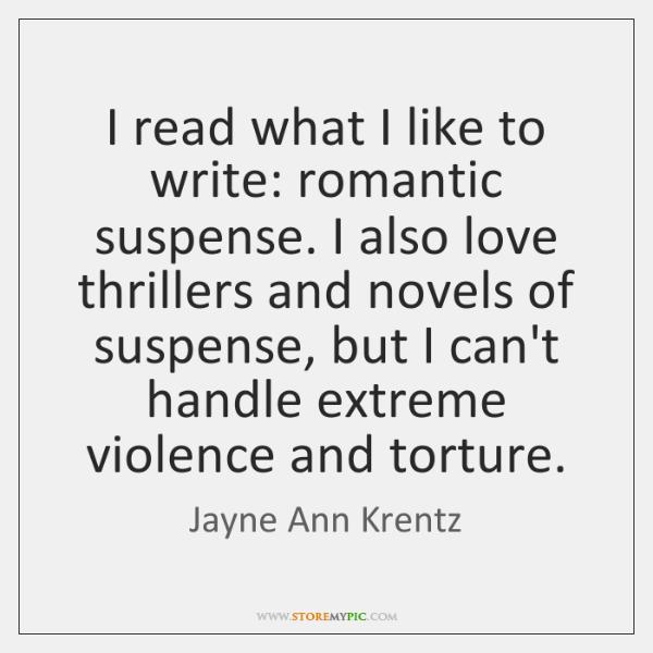 I read what I like to write: romantic suspense. I also love ...