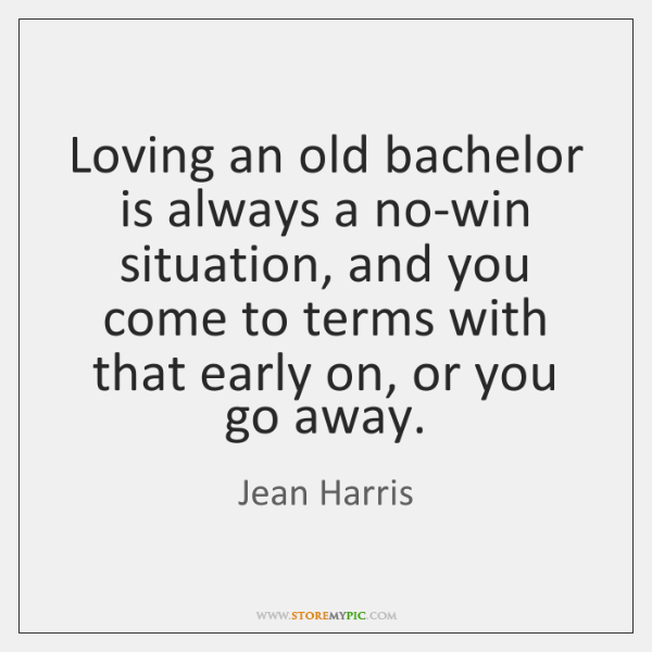 Loving an old bachelor is always a no-win situation, and you come ...
