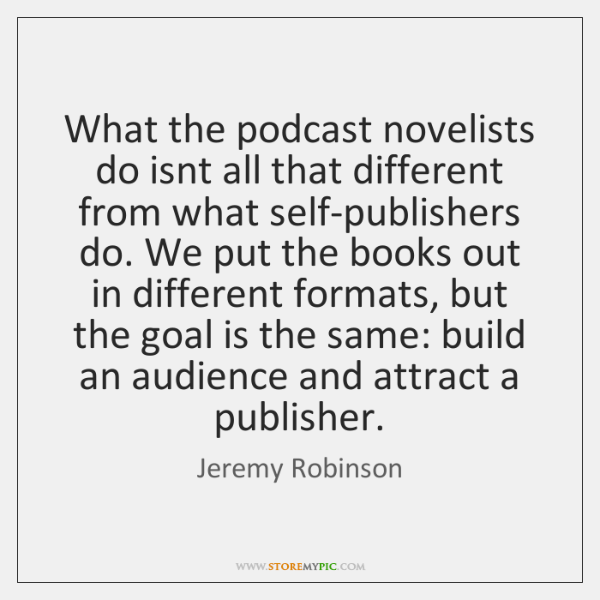 What the podcast novelists do isnt all that different from what self-publishers ...