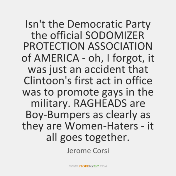 Isn't the Democratic Party the official SODOMIZER PROTECTION ASSOCIATION of AMERICA - ...