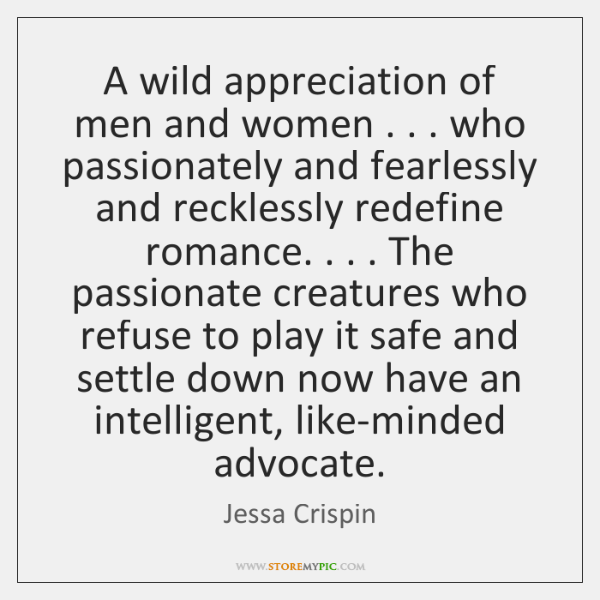 A wild appreciation of men and women . . . who passionately and fearlessly and ...