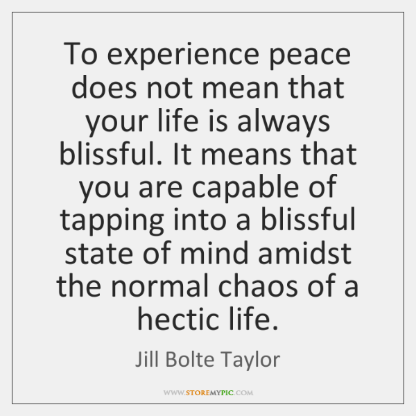 To experience peace does not mean that your life is always blissful. ...