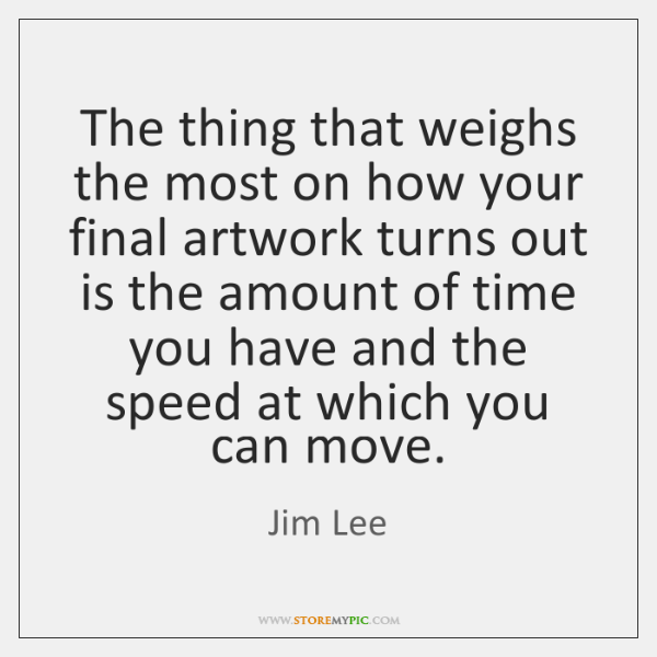The thing that weighs the most on how your final artwork turns ...