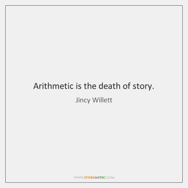 Arithmetic is the death of story.