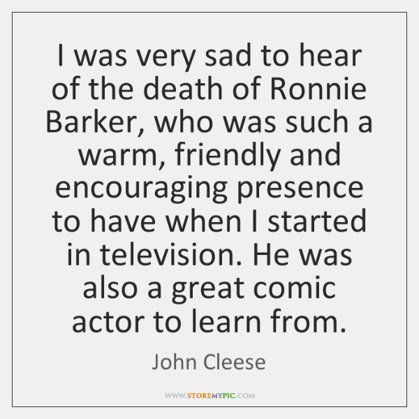 I was very sad to hear of the death of Ronnie Barker, ...