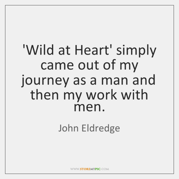 'Wild at Heart' simply came out of my journey as a man ...