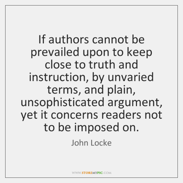 If authors cannot be prevailed upon to keep close to truth and ...
