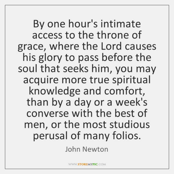 By one hour's intimate access to the throne of grace, where the ...