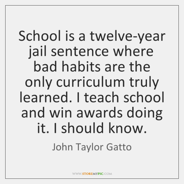 School is a twelve-year jail sentence where bad habits are the only ...