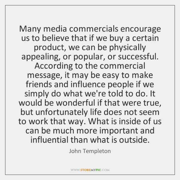 Many media commercials encourage us to believe that if we buy a ...